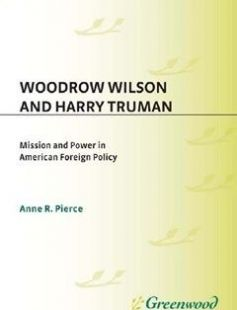 Woodrow Wilson and Harry Truman: Mission and Power in American Foreign Policy New edition Edition free download by Anne R. Pierce ISBN: 9781412806633 with BooksBob. Fast and free eBooks download.  The post Woodrow Wilson and Harry Truman: Mission and Power in American Foreign Policy New edition Edition Free Download appeared first on Booksbob.com.