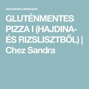 GLUTÉNMENTES PIZZA I (HAJDINA- ÉS RIZSLISZTBŐL) | Chez Sandra