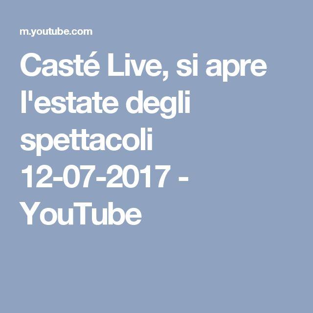 Casté Live, si apre l'estate degli spettacoli 12-07-2017 - YouTube