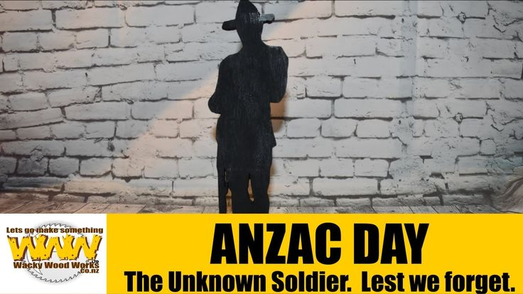The Unknown Soldier. ANZAC DAY - Wacky Wood Works.