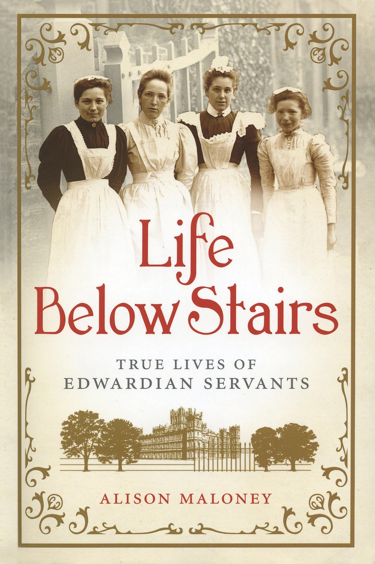 Life Below Stairs: True Lives of Edwardian Servants by Alison Maloney. UPSTAIRS, an Edwardian home would have been a picture of elegance and calm, adorned with social gatherings and extravagantly envisioned dinner parties. DOWNSTAIRS, it was a hive of domestic activity, supported by a body of staff painstakingly devoted to ensuring the smooth running of the household. (Adult NonFiction) 3/13/13