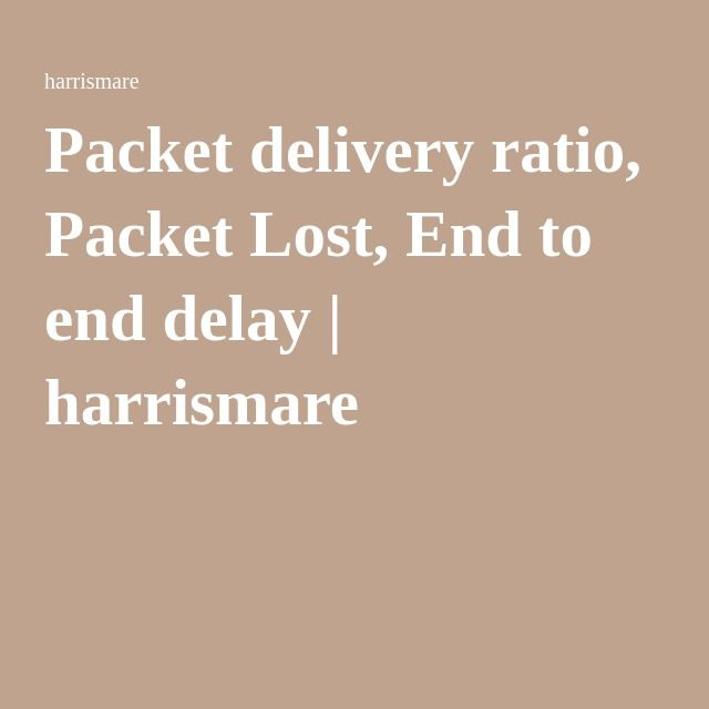 Packet delivery ratio, Packet Lost, End to end delay | harrismare