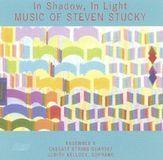 In Shadow, In Light: Music of Steven Stucky [CD]
