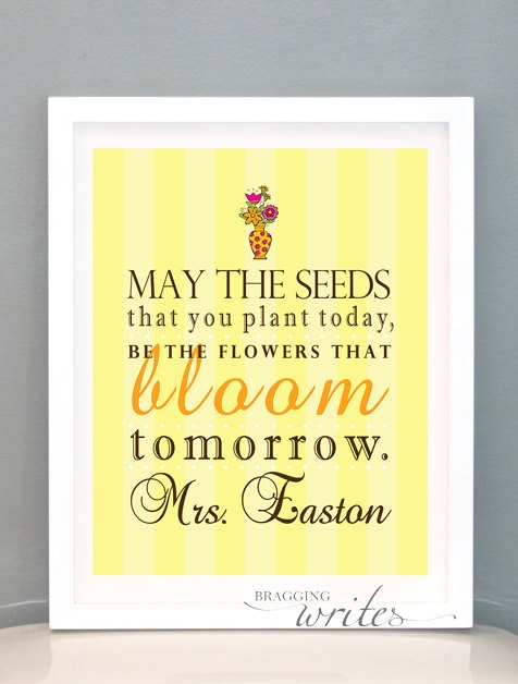 """""""May the seeds that you plant today, be the flowers that bloom tomorrow"""""""