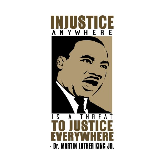 Check Out This Awesome Injustice Anywhere Is A Threat To Justice Everywhere 2c Mlkj 2 Design On Teepublic Martin Luther King Jr Injustice King Jr