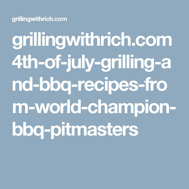 grillingwithrich.com 4th-of-july-grilling-and-bbq-recipes-from-world-champion-bbq-pitmasters