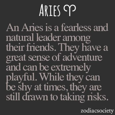 An Aries is a fearless and natural leader among their friends. They have a great sense of adventure and can be extremely playful. While they can be shy at times, they are still drawn to taking risks.