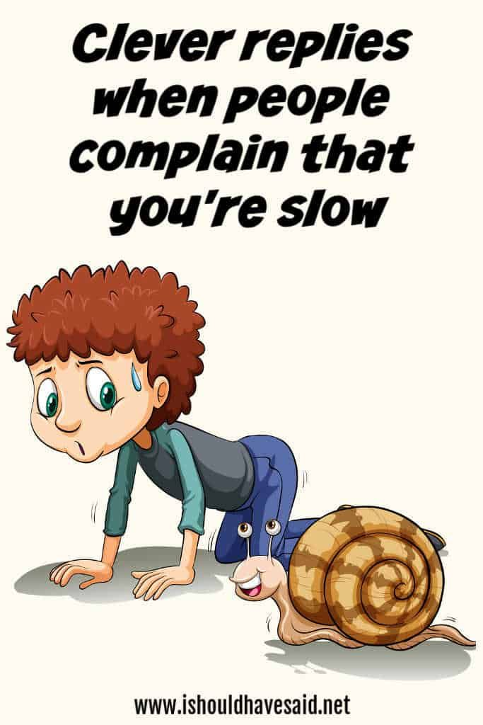 What To Say When Someone Calls You Slow With Images Clever
