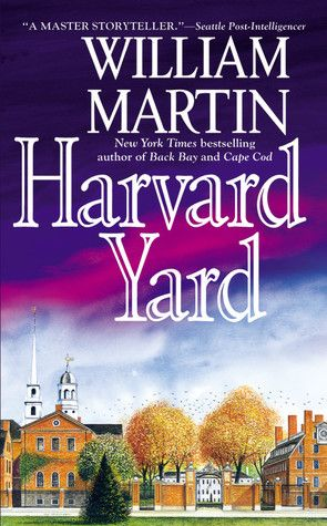 Harvard Yard (Peter Fallon, #2) by William MartinWorth Reading, Book Worth, Favorite Reading, Favorite Historical, Favorite Book, Williams Martin,  Dust Covers, Book Jackets, Harvard Yards