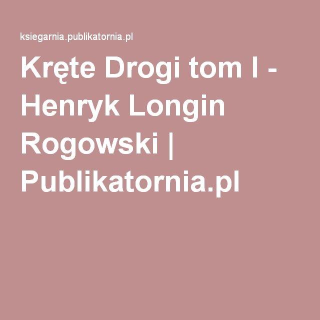 Kręte Drogi tom I - Henryk Longin Rogowski   Publikatornia.pl