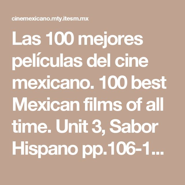 Las 100 mejores películas del cine mexicano.  100 best Mexican films of all time.  Unit 3, Sabor Hispano pp.106-107.