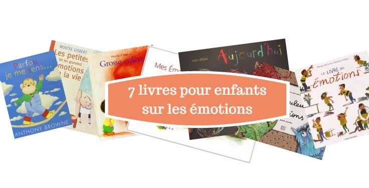 Ma sélection de 7 livres pour enfants sur les émotions. Parce que savoir ce que l'on ressent, c'est important.
