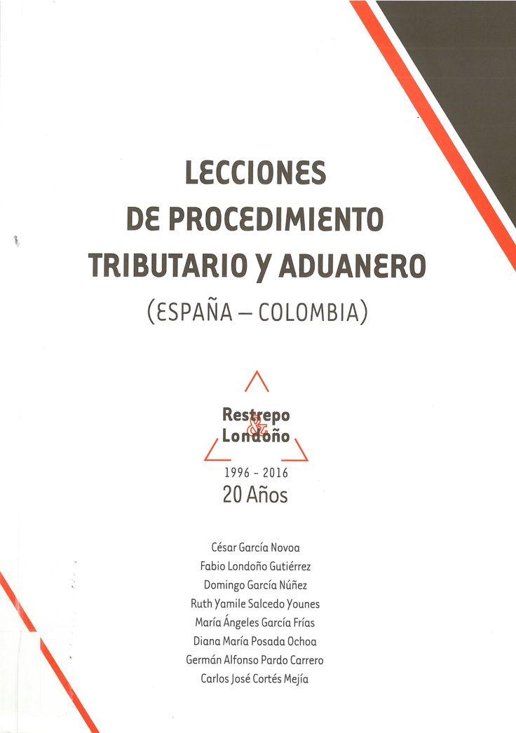 Lecciones de procedimiento tributario y aduanero : (España-Colombia) / coordinador Fabio Londroño Gutiérrez ; César García Novoa ... [et al.]. Restrepo & Londoño, 2016