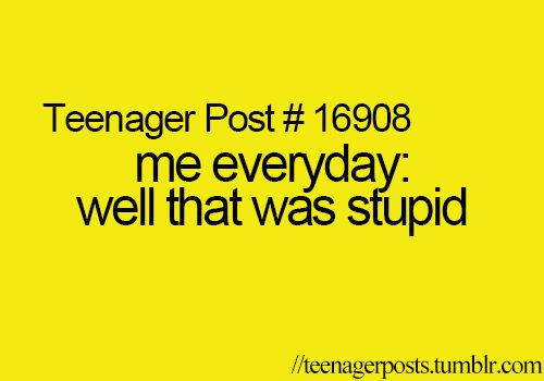 I swear teenager posts are always on top of it.