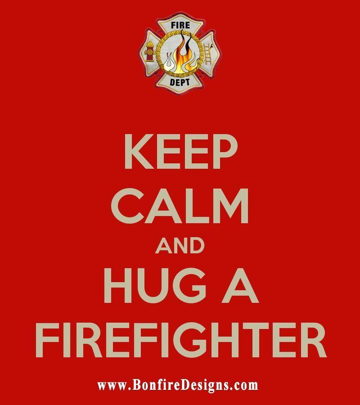 Keep Calm and Hug A #Firefighter   Happy National Hug Day