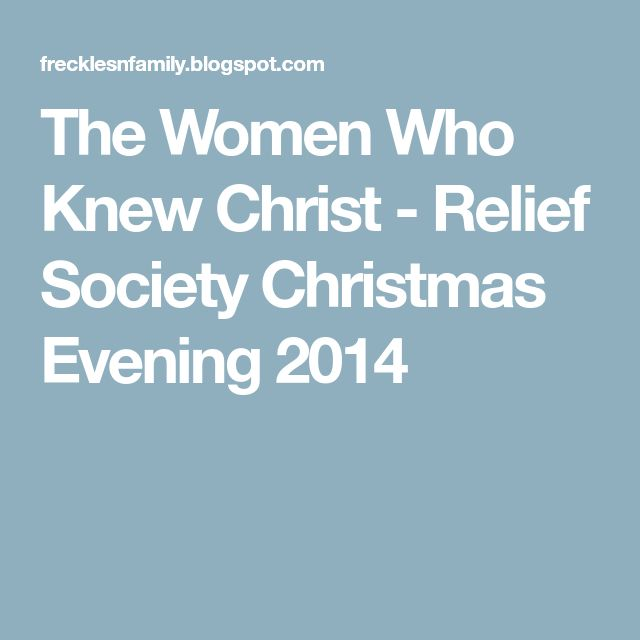 The Women Who Knew Christ - Relief Society Christmas Evening 2014