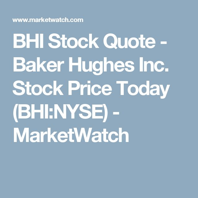 BHI Stock Quote - Baker Hughes Inc. Stock Price Today (BHI:NYSE) - MarketWatch