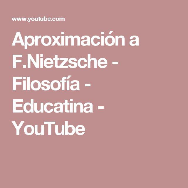 Aproximación a F.Nietzsche - Filosofía - Educatina - YouTube