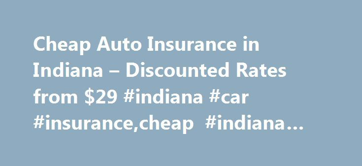Cheap Auto Insurance in Indiana – Discounted Rates from $29 #indiana #car #insurance,cheap #indiana #auto #insurance http://coupons.remmont.com/cheap-auto-insurance-in-indiana-discounted-rates-from-29-indiana-car-insurancecheap-indiana-auto-insurance/  # Cheap Car Insurance Cut Your Insurance Bill in Half Every state has its own requirement regarding the minimum levels of insurance coverage drivers should have. Indiana is no exception. In addition to this, Indiana law also mandates that…