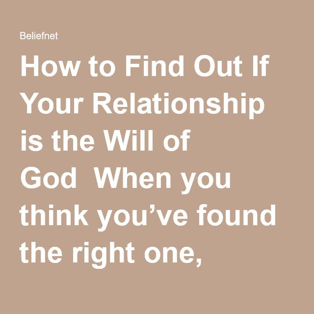 How to Find Out If Your Relationship is the Will of God When you think you've found the right one, always remember the biblical definition of love and how Jesus gave his life for you.