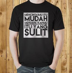 Jual Kaos 'Mencintaimu Itu Mudah' Kata Kata Tulisan Lucu Kocak Unik Keren T Shirt Distro Online