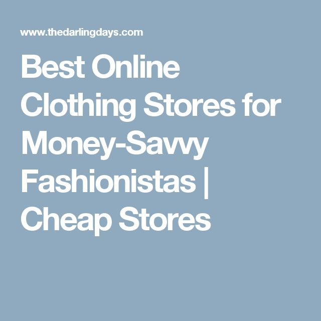 Best Online Clothing Stores for Money-Savvy Fashionistas | Cheap Stores