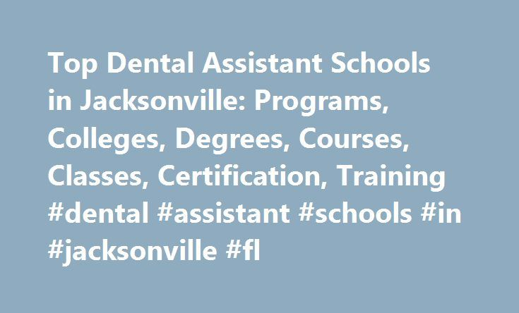 Top Dental Assistant Schools in Jacksonville: Programs, Colleges, Degrees, Courses, Classes, Certification, Training #dental #assistant #schools #in #jacksonville #fl http://cameroon.remmont.com/top-dental-assistant-schools-in-jacksonville-programs-colleges-degrees-courses-classes-certification-training-dental-assistant-schools-in-jacksonville-fl/  # Dental Assistant Schools in Jacksonville Jacksonville, FL (population: 822,401) has two dental assistant schools within its city limits…