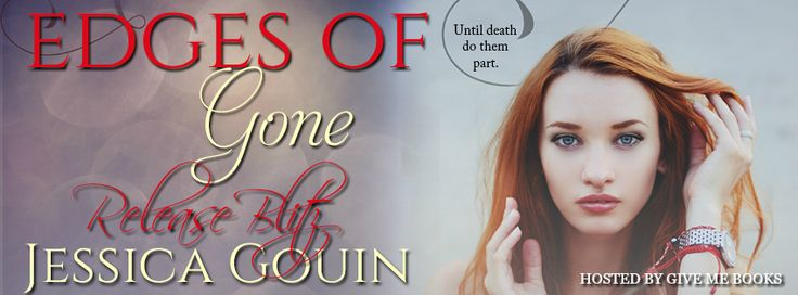 Title: Edges of Gone Series: Gone #2 Author: Jessica Gouin Genre: New Adult Contemporary Romance Release Date: April 27, 2017  Blurb In good times, and in bad. In sickness, and in heal…