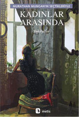 kadinlar arasinda - murathan mungan - metis yayincilik  http://www.idefix.com/kitap/kadinlar-arasinda-murathan-mungan/tanim.asp