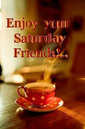 Enjoy Your Saturday Friends Good Morning Quotes Pinterest