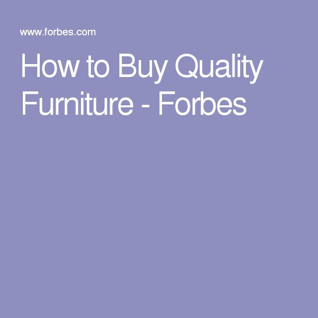 How to Buy Quality Furniture - Forbes