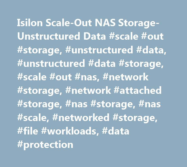 Isilon Scale-Out NAS Storage-Unstructured Data #scale #out #storage, #unstructured #data, #unstructured #data #storage, #scale #out #nas, #network #storage, #network #attached #storage, #nas #storage, #nas #scale, #networked #storage, #file #workloads, #data #protection http://connecticut.nef2.com/isilon-scale-out-nas-storage-unstructured-data-scale-out-storage-unstructured-data-unstructured-data-storage-scale-out-nas-network-storage-network-attached-storage-nas-storage/  # Dell EMC Isilon…