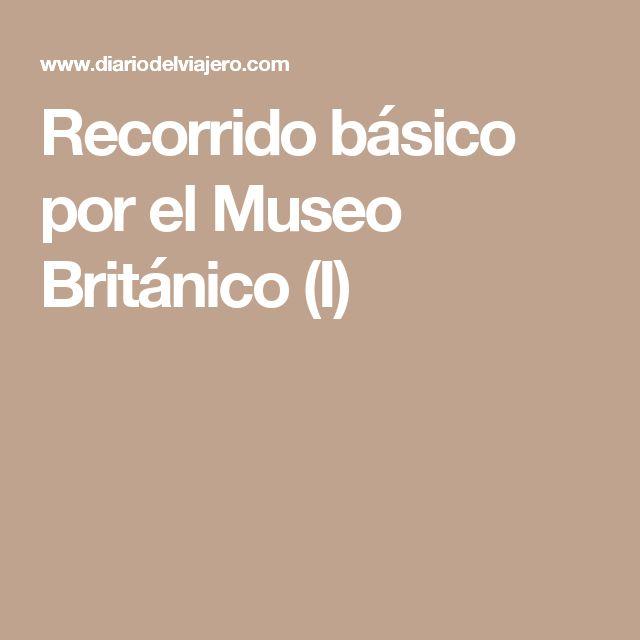 Recorrido básico por el Museo Británico (I)