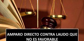 AMPARO DIRECTO CONTRA LAUDO QUE NO ES FAVORABLE , MATERIA LABORAL