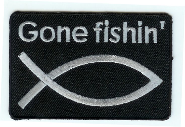 """CHRISTIAN BIKER PATCH GONE FISHIN' - 2 1/4"""" X 3 3/8""""  $4.99"""