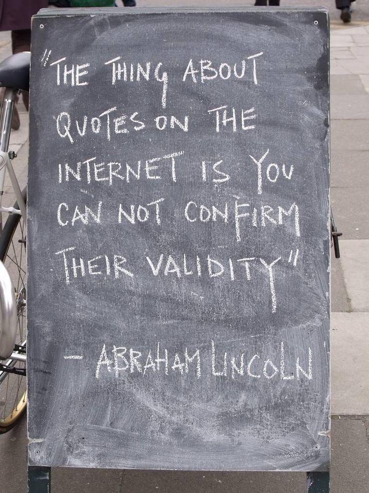 """"""" Le problème, c'est qu'on ne peut pas confirmer la validité des citations sur internet. ( Abraham Lincoln ) """" / LOL."""