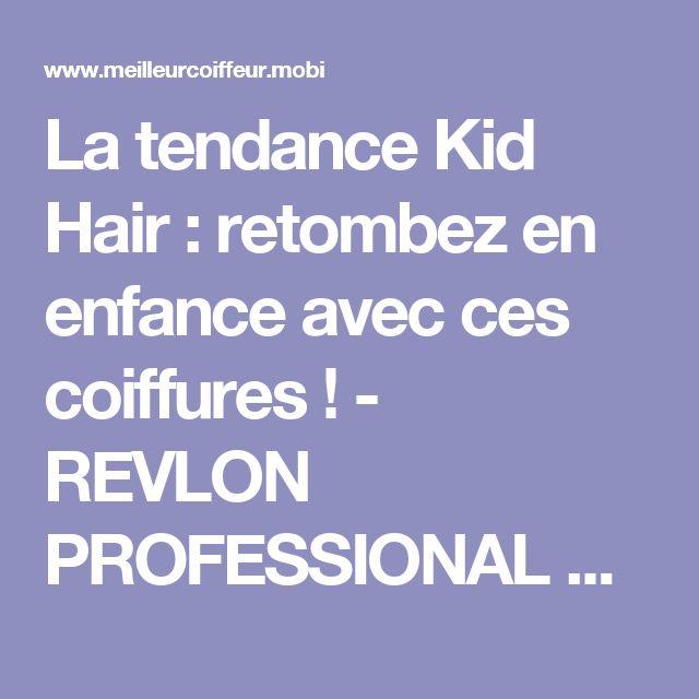 La tendance Kid Hair : retombez en enfance avec ces coiffures ! - REVLON PROFESSIONAL Trend Zone