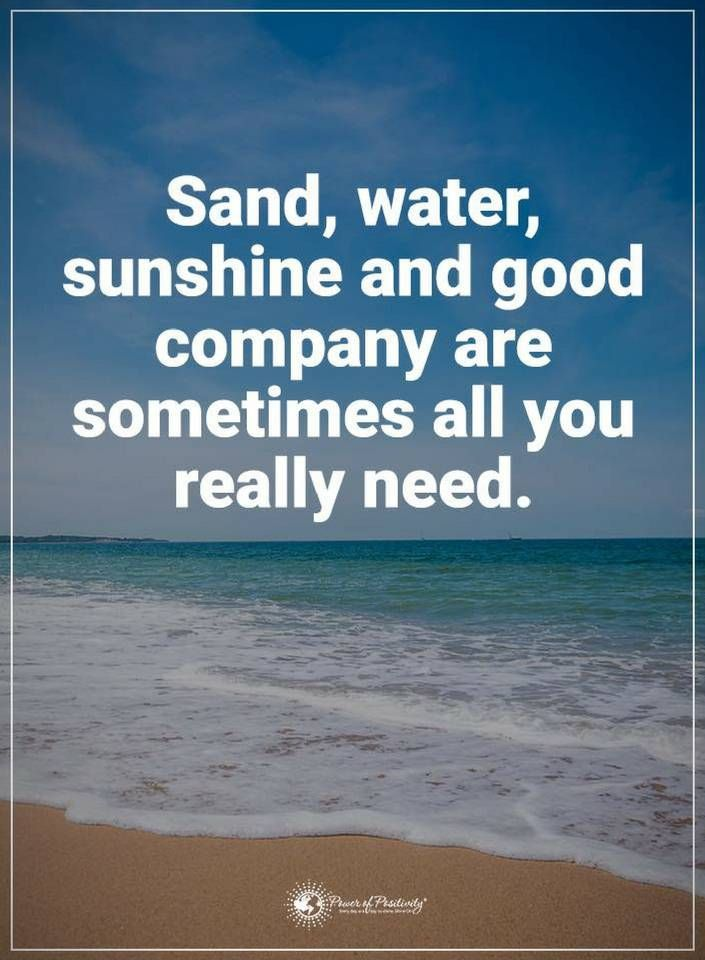 quotes Sand, water, sunshine and good company are sometimes all you really need.