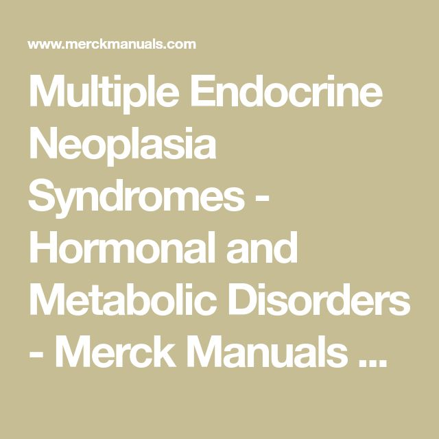 Multiple Endocrine Neoplasia Syndromes - Hormonal and Metabolic Disorders - Merck Manuals Consumer Version