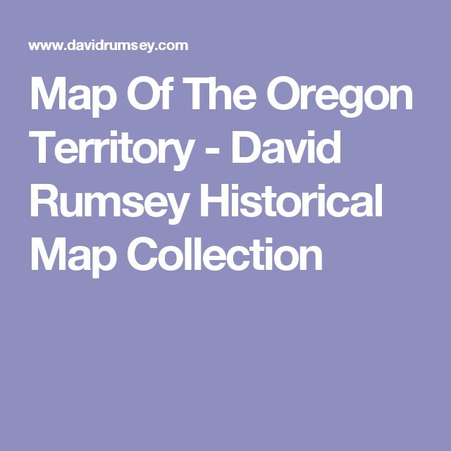 Map Of The Oregon Territory - David Rumsey Historical Map Collection