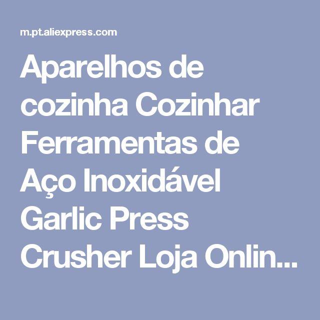 Aparelhos de cozinha Cozinhar Ferramentas de Aço Inoxidável Garlic Press Crusher Loja Online   aliexpress móvel