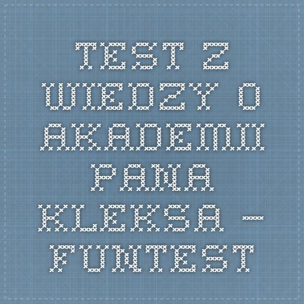 test z wiedzy o Akademii Pana Kleksa. — FunTest