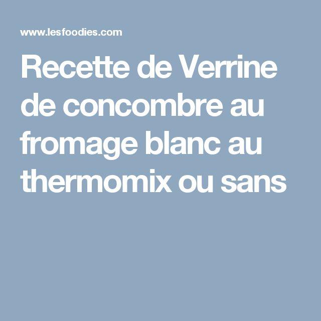 Recette de Verrine de concombre au fromage blanc au thermomix ou sans