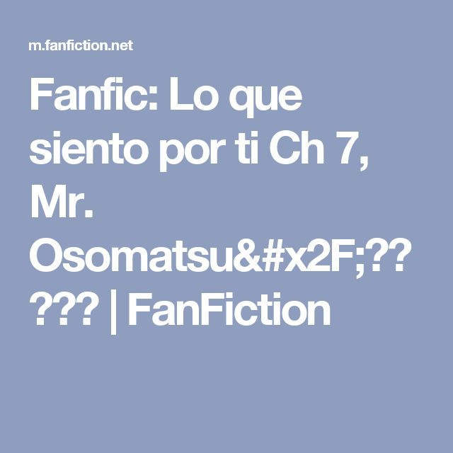 Fanfic: Lo que siento por ti Ch 7, Mr. Osomatsu/おそ松さん | FanFiction