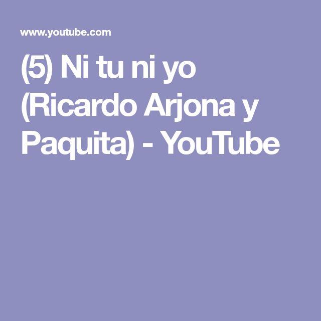 (5) Ni tu ni yo (Ricardo Arjona y Paquita) - YouTube