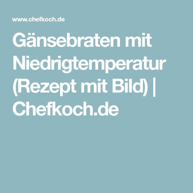 Gänsebraten mit Niedrigtemperatur (Rezept mit Bild) | Chefkoch.de