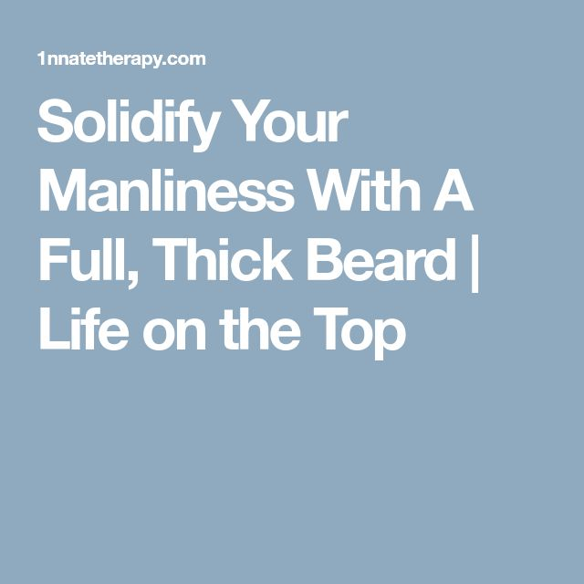 Solidify Your Manliness With A Full, Thick Beard | Life on the Top