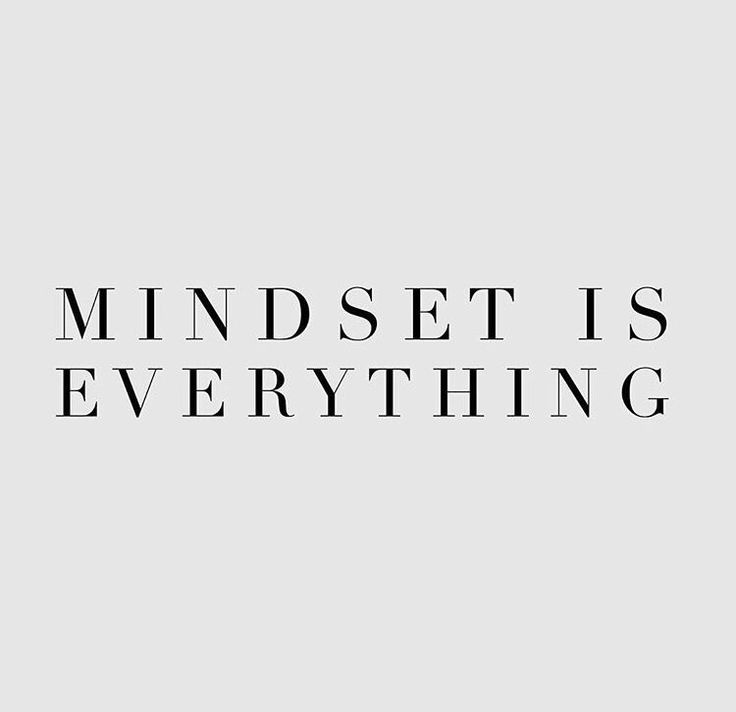 Mindset is everything //