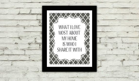Hey, I found this really awesome Etsy listing at https://www.etsy.com/listing/179962509/what-i-love-most-about-my-home-is-who-i
