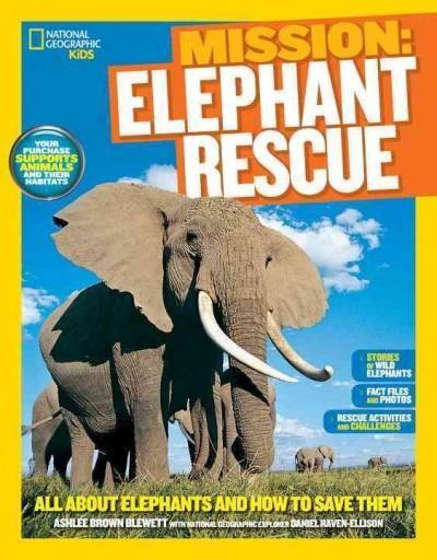 Elephant Rescue: All About Elephants and How to Save Them